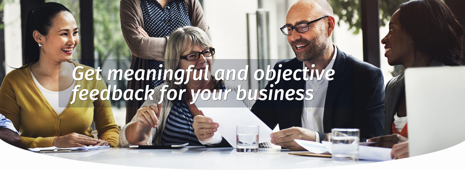 Meaningful and objective feedback for your business